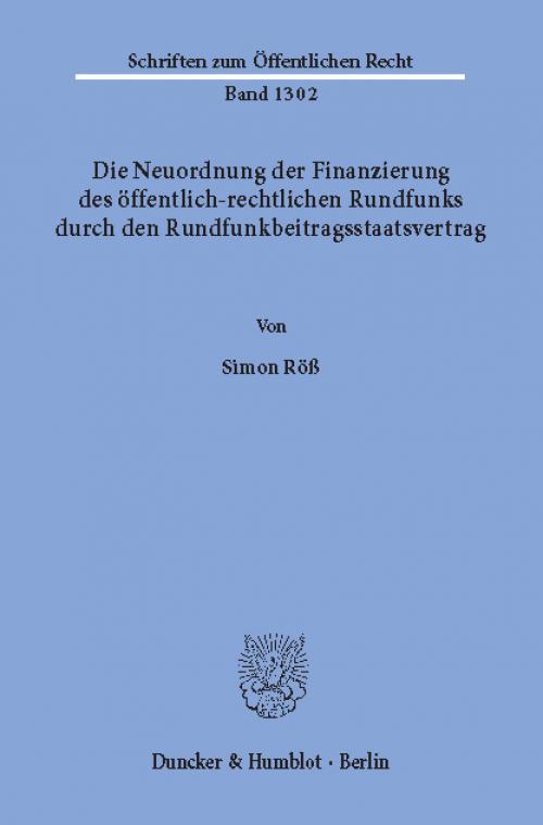 Die Neuordnung der Finanzierung des öffentlich-rechtlichen Rundfunks durch den Rundfunkbeitragsstaatsvertrag. cover