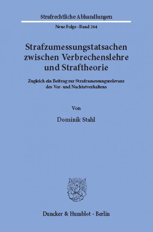Strafzumessungstatsachen zwischen Verbrechenslehre und Straftheorie. cover