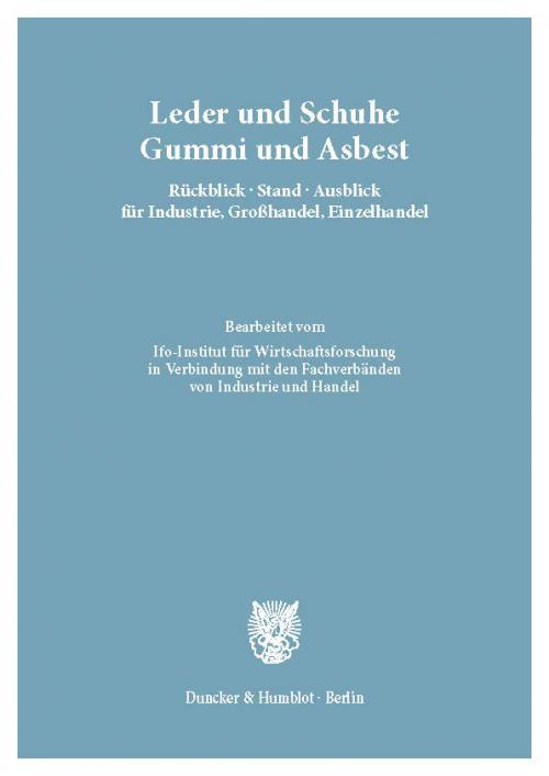 Leder und Schuhe, Gummi und Asbest. Rückblick – Stand – Ausblick für Industrie, Großhandel, Einzelhandel. cover