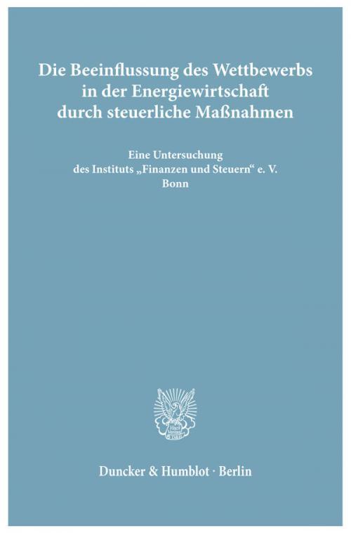 Die Beeinflussung des Wettbewerbs in der Energiewirtschaft durch steuerliche Maßnahmen. cover