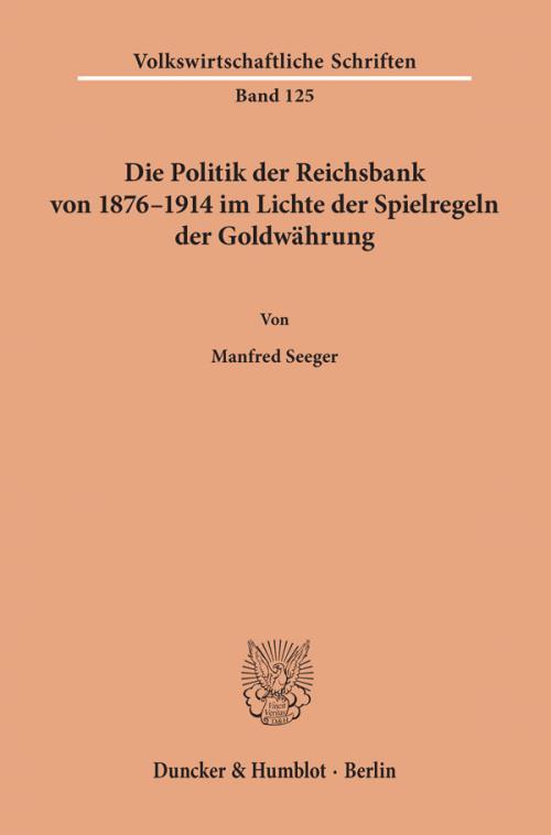 Die Politik der Reichsbank von 1876–1914 im Lichte der Spielregeln der Goldwährung. cover
