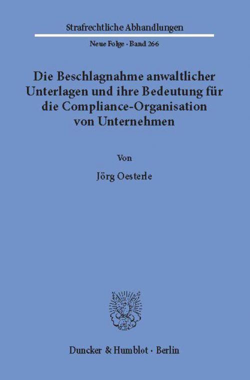 Die Beschlagnahme anwaltlicher Unterlagen und ihre Bedeutung für die Compliance-Organisation von Unternehmen. cover