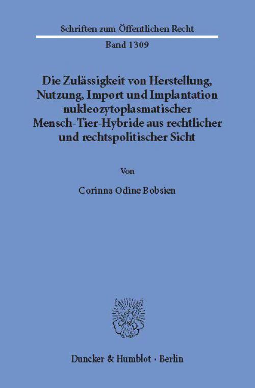 Die Zulässigkeit von Herstellung, Nutzung, Import und Implantation nukleozytoplasmatischer Mensch-Tier-Hybride aus rechtlicher und rechtspolitischer Sicht. cover
