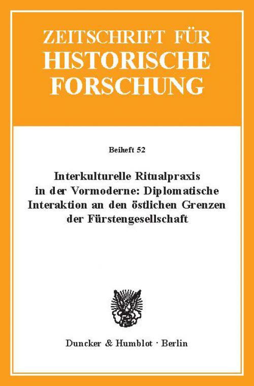 Interkulturelle Ritualpraxis in der Vormoderne: Diplomatische Interaktion an den östlichen Grenzen der Fürstengesellschaft. cover