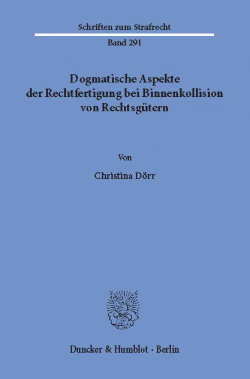 Dogmatische Aspekte der Rechtfertigung bei Binnenkollision von Rechtsgütern. cover