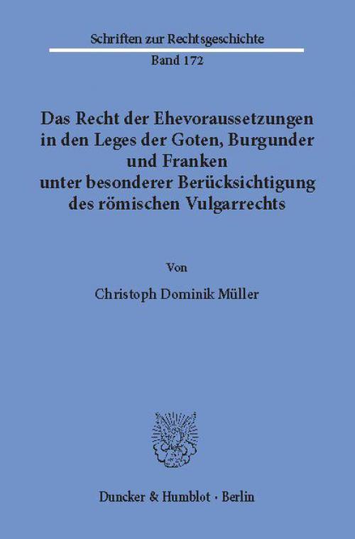 Das Recht der Ehevoraussetzungen in den Leges der Goten, Burgunder und Franken unter besonderer Berücksichtigung des römischen Vulgarrechts. cover