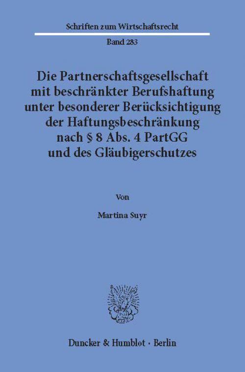 Die Partnerschaftsgesellschaft mit beschränkter Berufshaftung unter besonderer Berücksichtigung der Haftungsbeschränkung nach § 8 Abs. 4 PartGG und des Gläubigerschutzes. cover