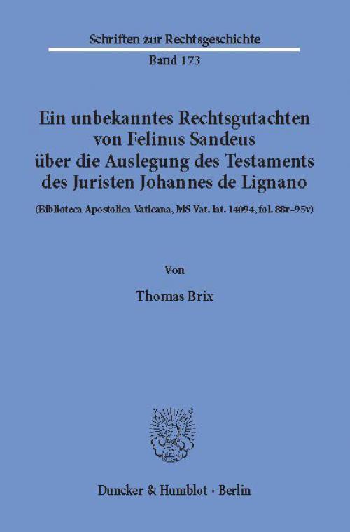 Ein unbekanntes Rechtsgutachten von Felinus Sandeus über die Auslegung des Testaments des Juristen Johannes de Lignano. cover