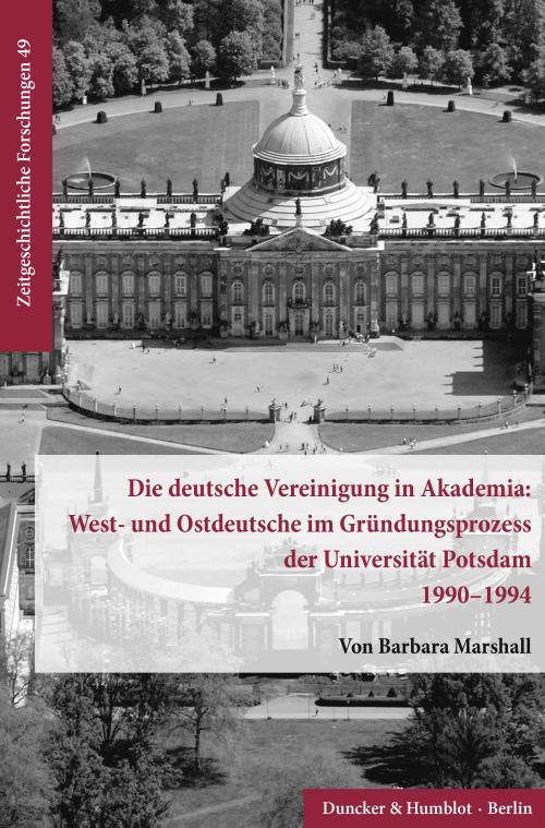 Die deutsche Vereinigung in Akademia: West- und Ostdeutsche im Gründungsprozess der Universität Potsdam 1990–1994. cover