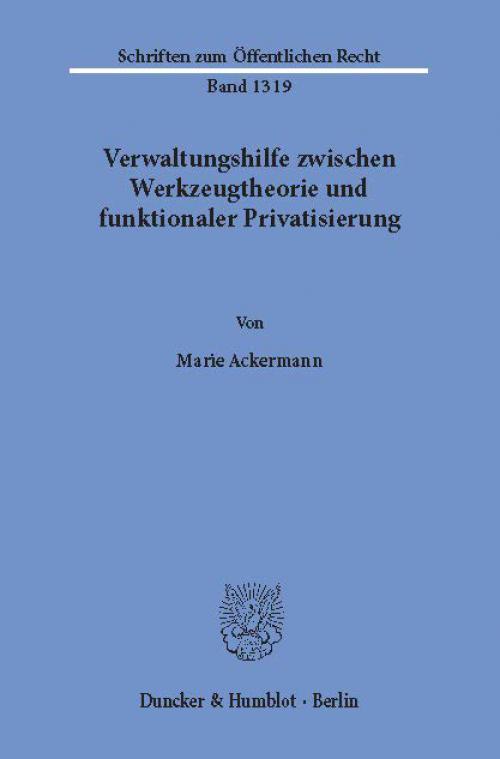 Verwaltungshilfe zwischen Werkzeugtheorie und funktionaler Privatisierung. cover