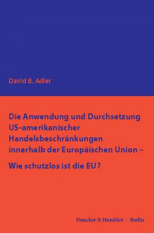 Die Anwendung und Durchsetzung US-amerikanischer Handelsbeschränkungen innerhalb der Europäischen Union – Wie schutzlos ist die EU? cover