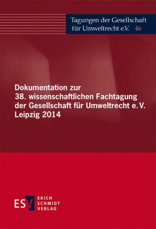 Dokumentation zur 38. wissenschaftlichen Fachtagung der Gesellschaft für Umweltrecht e.V. Leipzig 2014 cover