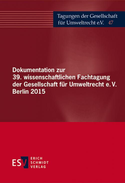 Dokumentation zur 39. wissenschaftlichen Fachtagung der Gesellschaft für Umweltrecht e.V. Berlin 2015 cover