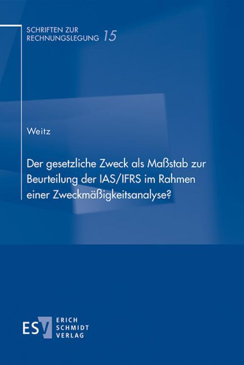 Der gesetzliche Zweck als Maßstab zur Beurteilung der IAS/IFRS im Rahmen einer Zweckmäßigkeitsanalyse? cover