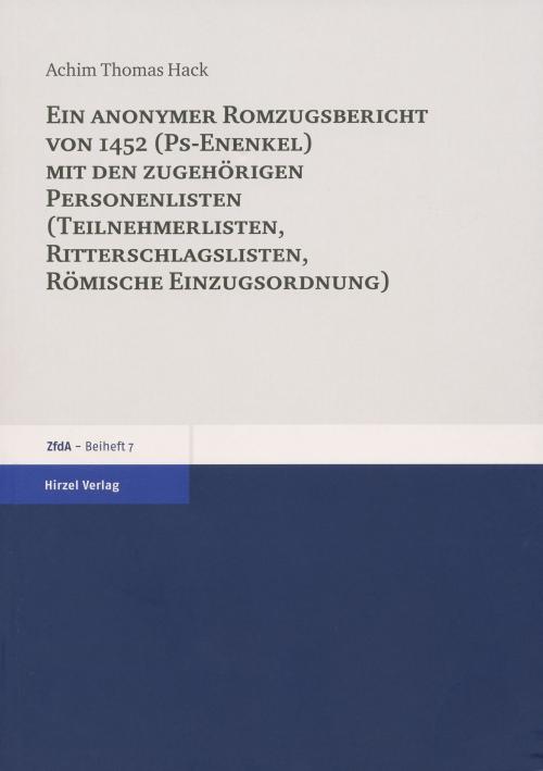 Ein anonymer Romzugsbericht von 1452 (Ps-Enenkel) mit den zugehörigen Personenlisten (Teilnehmerlisten, Ritterschlaglisten, Römische Einzugsordnung) cover
