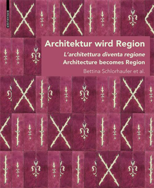 Architektur wird Region / Dall'architettura alla regione / Architecture becomes Region cover