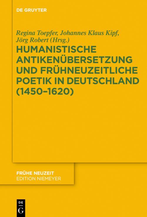 Humanistische Antikenübersetzung und frühneuzeitliche Poetik in Deutschland (1450–1620) cover