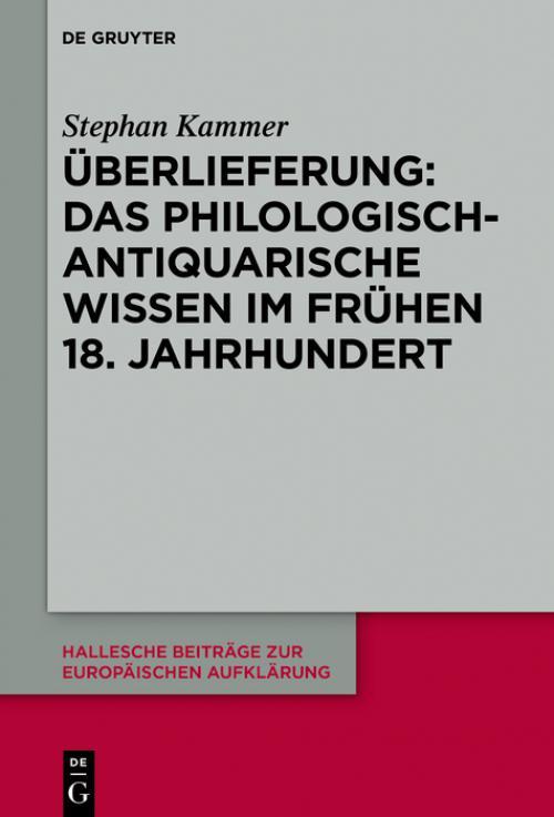 Überlieferung: Das philologisch-antiquarische Wissen im frühen 18. Jahrhundert cover