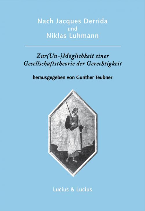 Nach Jacques Derrida und Niklas Luhmann: Zur (Un-)Möglichkeit einer Gesellschaftstheorie der Gerechtigkeit cover