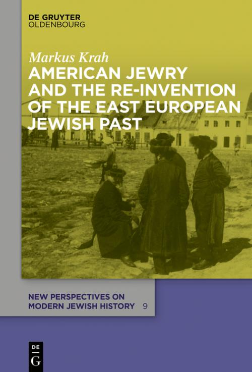 American Jewry and the Re-Invention of the East European Jewish Past cover