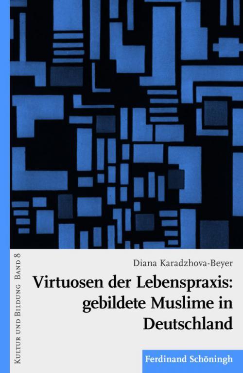 Virtuosen der Lebenspraxis: gebildete Muslime in Deutschland cover